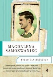 """Magdalena Samozwaniec, """"Tylko dla mężczyzn"""""""