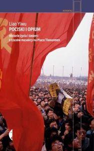 """Liao Yiwu, """"Pociski i opium. Historie życia i śmierci z czasów masakry na placu Tiananmen"""""""